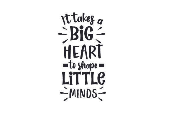 It Takes a Big Heart to Shape Little Minds School & Teachers Craft Cut File By Creative Fabrica Crafts