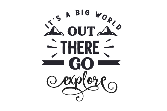 Download Free It S A Big World Out There Go Explore Svg Cut File By Creative for Cricut Explore, Silhouette and other cutting machines.