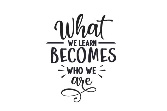 What We Learn Becomes Who We Are School & Teachers Craft Cut File By Creative Fabrica Crafts