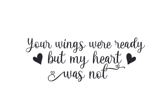 Your Wings Were Ready but My Heart Was Not Quotes Craft Cut File By Creative Fabrica Crafts - Image 1