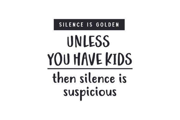 Silence is Golden. Unless You Have Kids. then Silence is Suspicious. Familie Plotterdatei von Creative Fabrica Crafts