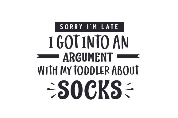 Sorry I'm Late I Got into an Argument with My Toddler About Socks Familie Plotterdatei von Creative Fabrica Crafts
