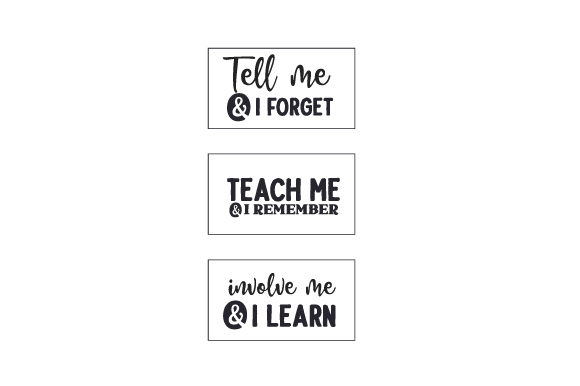 Download Free Tell Me I Forget Teach Me I Remember Involve Me I Learn for Cricut Explore, Silhouette and other cutting machines.