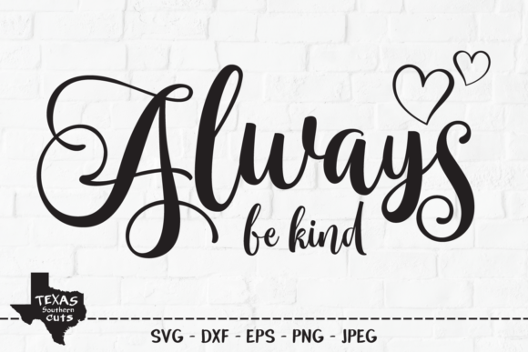 Download Free Always Be Kind Shirt Design Graphic By Texassoutherncuts for Cricut Explore, Silhouette and other cutting machines.