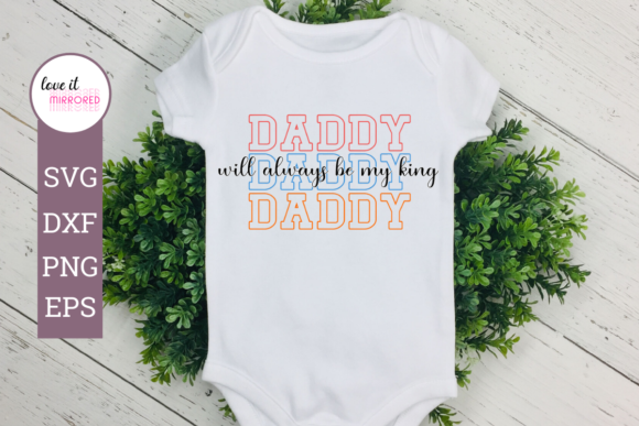 Download Free Daddy Will Always Be My King Design Graphic By Love It Mirrored for Cricut Explore, Silhouette and other cutting machines.