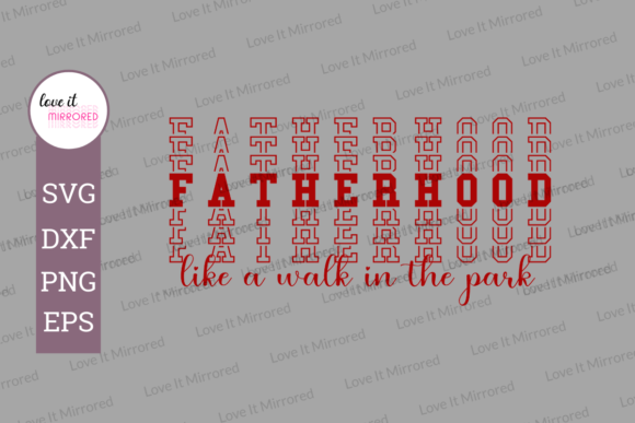 Download Free Fatherhood Like A Walk In The Park Graphic By Love It Mirrored for Cricut Explore, Silhouette and other cutting machines.
