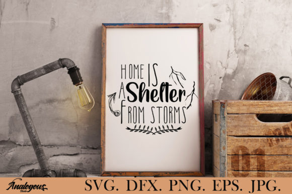 Download Free Home Home Is A Shelter From Storms Graphic By Analogous SVG Cut Files