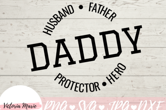 Download Free Husband Father Protector Hero Graphic By Victoria Turecamo for Cricut Explore, Silhouette and other cutting machines.