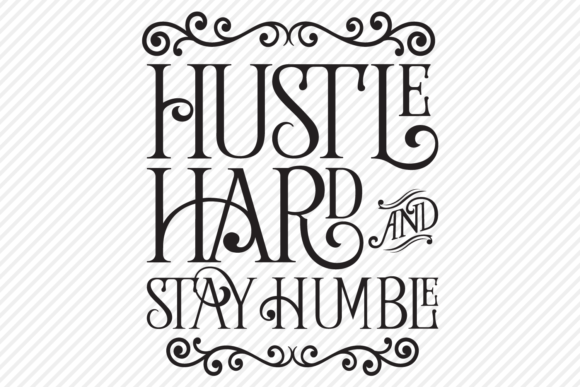 Download Free Hustle Hard And Stay Humble Graphic By Texassoutherncuts for Cricut Explore, Silhouette and other cutting machines.