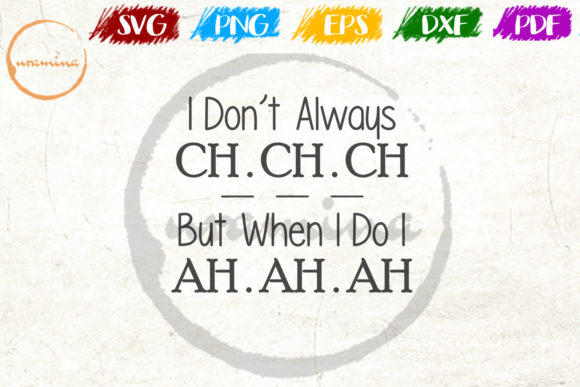 Download Free I Don T Always Ch Ch Ch But When I Do Grafico Por Uramina for Cricut Explore, Silhouette and other cutting machines.