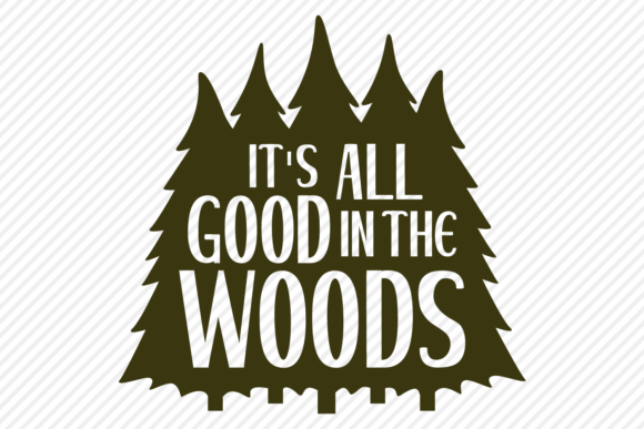 Download Free It S All Good In The Woods Graphic By Texassoutherncuts for Cricut Explore, Silhouette and other cutting machines.
