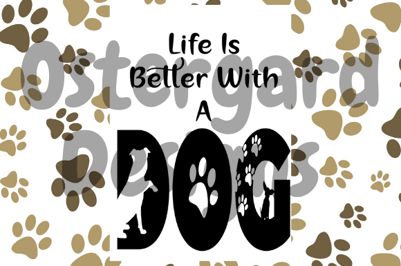 Download Free Life Is Better With A Dog Graphic By Ostergarddesigns Creative Fabrica for Cricut Explore, Silhouette and other cutting machines.