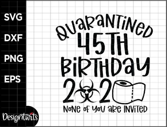 Download Free 45th Bday Quarantined Graphic By Spoonyprint Creative Fabrica for Cricut Explore, Silhouette and other cutting machines.