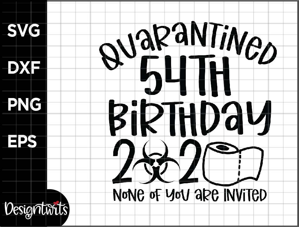 Download Free 54th Bday Quarantined Graphic By Spoonyprint Creative Fabrica for Cricut Explore, Silhouette and other cutting machines.