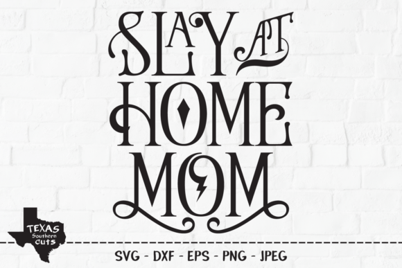 Slay At Home Mom Mom Shirt Design Graphic By Texassoutherncuts