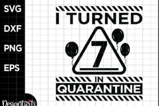 Download Free Turned 7 In Quarantine Graphic By Spoonyprint Creative Fabrica for Cricut Explore, Silhouette and other cutting machines.