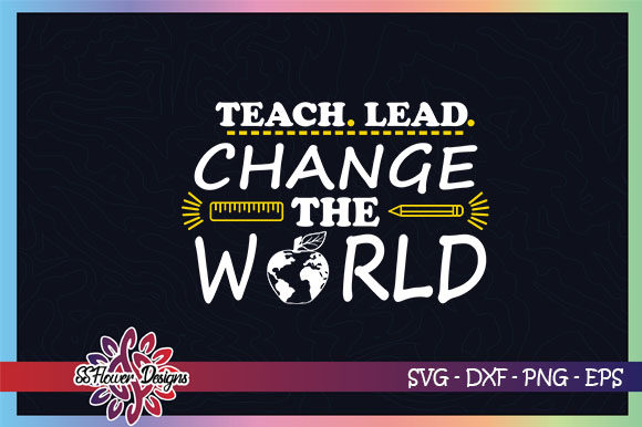 Download Free Teach Lead Change The World Graphic By Ssflower Creative Fabrica for Cricut Explore, Silhouette and other cutting machines.