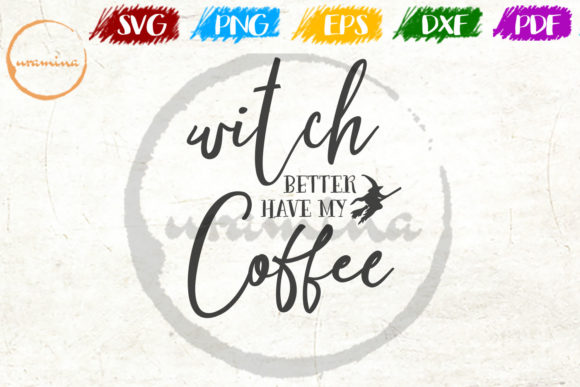 Download Free Witch Better Have My Coffee Graphic By Uramina Creative Fabrica for Cricut Explore, Silhouette and other cutting machines.