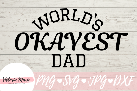 Download Free Worlds Okayest Dad Funny Shirt Graphic By Victoria Turecamo for Cricut Explore, Silhouette and other cutting machines.