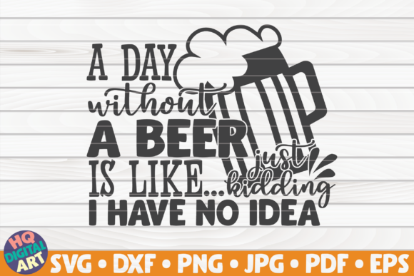 Download Free A Day Without A Beer Is Like Graphic By Mihaibadea95 for Cricut Explore, Silhouette and other cutting machines.