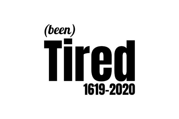 Been Tired 1619-2020 Quote Graphic Crafts By FauzIDEA