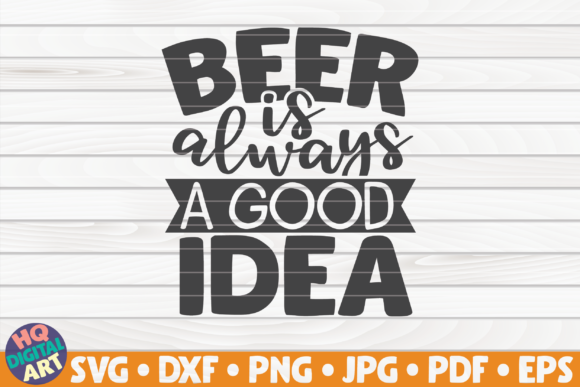 Download Free Beer Is Always A Good Idea Graphic By Mihaibadea95 Creative for Cricut Explore, Silhouette and other cutting machines.