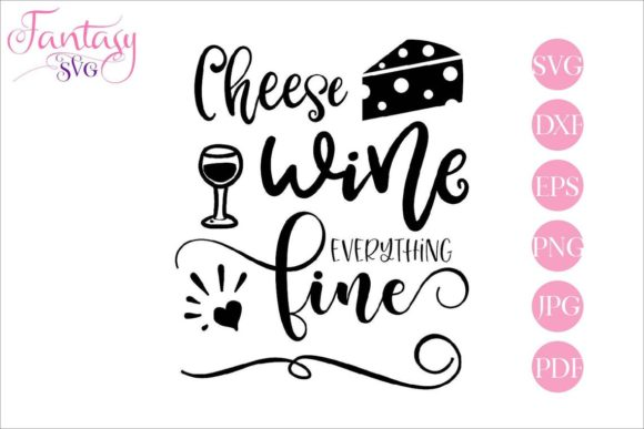 Download Free Cheese Wine Everything Fine Svg Files Graphic By Fantasy Svg for Cricut Explore, Silhouette and other cutting machines.