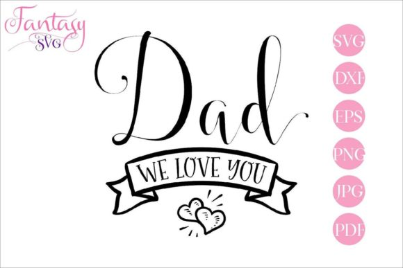 Download Free Dad We Love You Graphic By Fantasy Svg Creative Fabrica for Cricut Explore, Silhouette and other cutting machines.