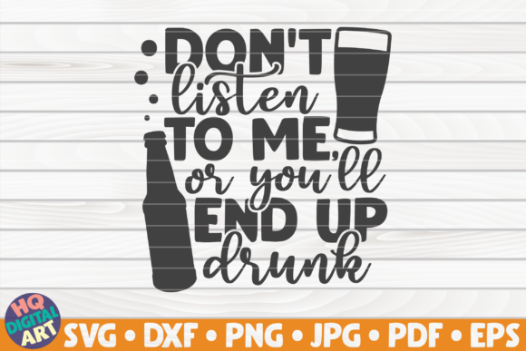 Don T Listen To Me Svg Beer Quote Graphic By Mihaibadea95