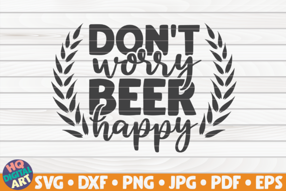 Download Free Don T Worry Beer Happy Svg Beer Quote Graphic By Mihaibadea95 for Cricut Explore, Silhouette and other cutting machines.