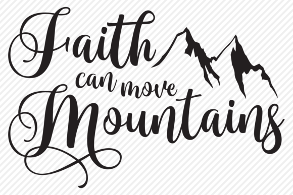 Download Free Faith Can Move Mountains Grafico Por Texassoutherncuts for Cricut Explore, Silhouette and other cutting machines.