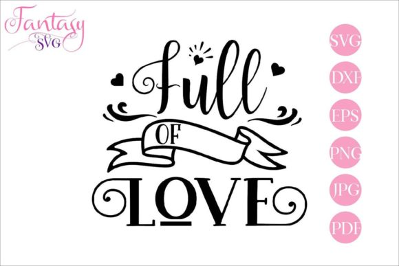 Download Free Full Of Love Svg Cut Files Graphic By Fantasy Svg Creative for Cricut Explore, Silhouette and other cutting machines.