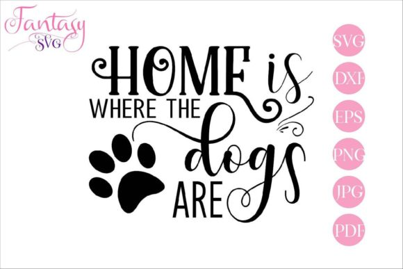Download Free Home Is Where The Dogs Are Graphic By Fantasy Svg Creative Fabrica for Cricut Explore, Silhouette and other cutting machines.