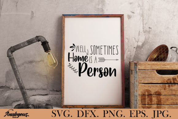 Print on Demand: Home - Well Sometimes Home is a Person Graphic Crafts By Analogous