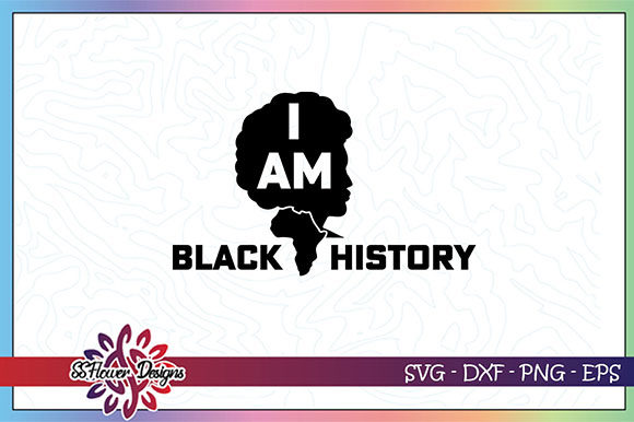 Download Free I Am Black History Black Woman Graphic By Ssflower Creative for Cricut Explore, Silhouette and other cutting machines.