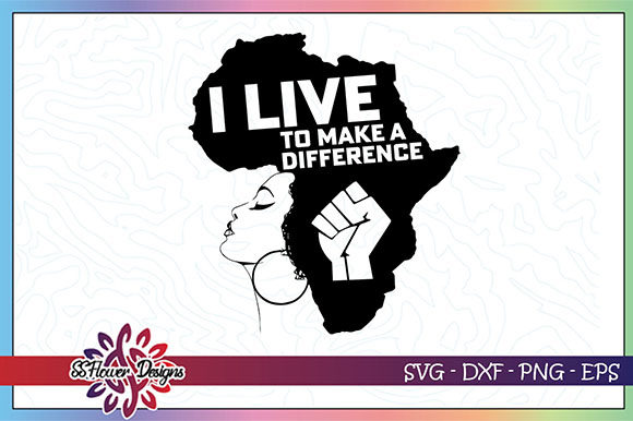 Download Free I Live To Make A Difference Black Woman Graphic By Ssflower for Cricut Explore, Silhouette and other cutting machines.