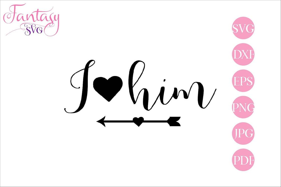 Download Free I Love Him Graphic By Fantasy Svg Creative Fabrica for Cricut Explore, Silhouette and other cutting machines.