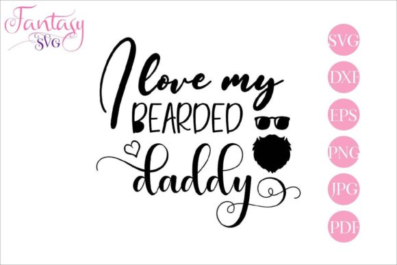 Download Free I Love My Bearded Daddy Graphic By Fantasy Svg Creative Fabrica for Cricut Explore, Silhouette and other cutting machines.