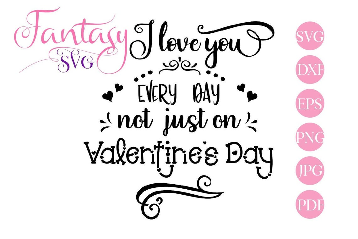Download Free I Love You Every Day Graphic By Fantasy Svg Creative Fabrica for Cricut Explore, Silhouette and other cutting machines.