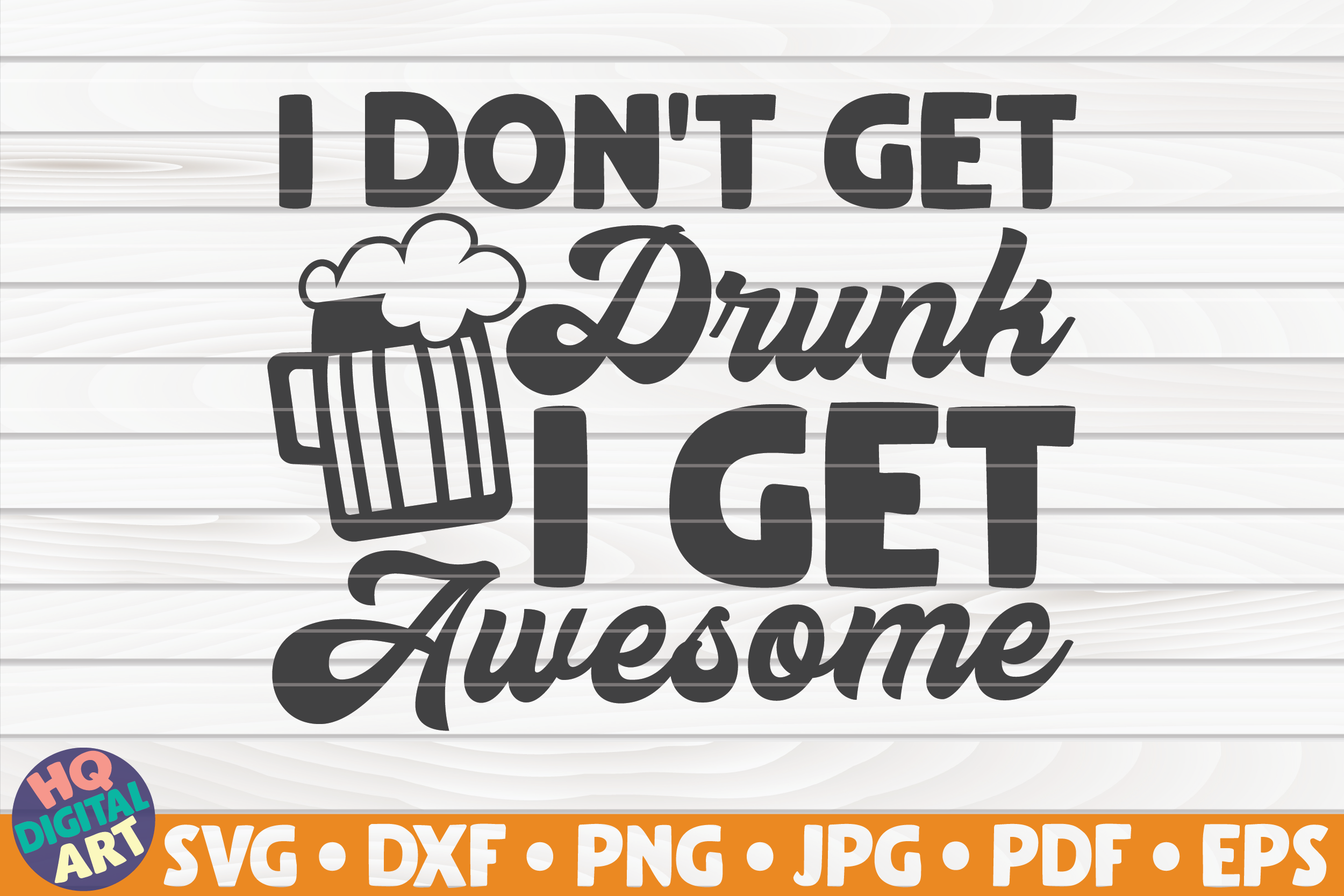 Download Free I Don T Get Drunk I Get Awesome Svg Graphic By Mihaibadea95 for Cricut Explore, Silhouette and other cutting machines.