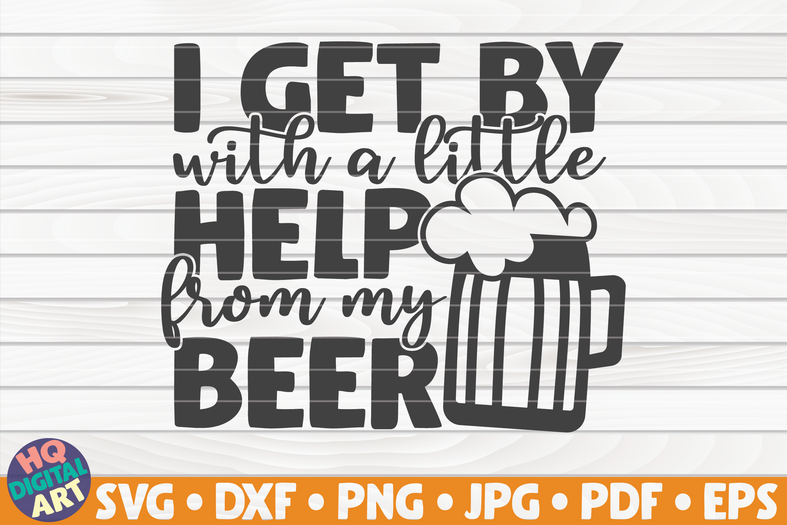 Download Free I Get By With A Little Help From My Beer Graphic By Mihaibadea95 for Cricut Explore, Silhouette and other cutting machines.