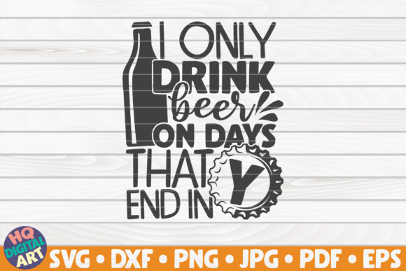 Download Free I Only Drink Beer On Days That End In Y Graphic By Mihaibadea95 for Cricut Explore, Silhouette and other cutting machines.