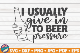 Download Free I Usually Give In To Beer Pressure Svg Graphic By Mihaibadea95 for Cricut Explore, Silhouette and other cutting machines.