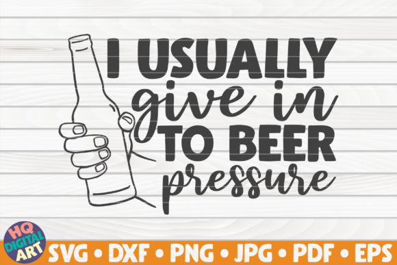 I Usually Give In To Beer Pressure Svg Graphic By Mihaibadea95