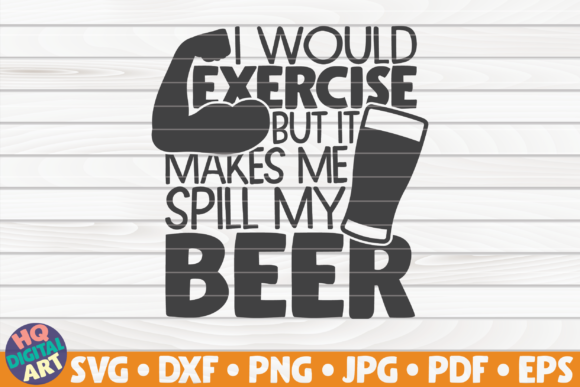 Download Free I Would Exercise Svg Beer Quote Graphic By Mihaibadea95 for Cricut Explore, Silhouette and other cutting machines.