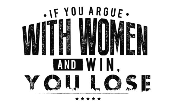 Download Free If You Argue With A Woman Graphic By Baraeiji Creative Fabrica for Cricut Explore, Silhouette and other cutting machines.
