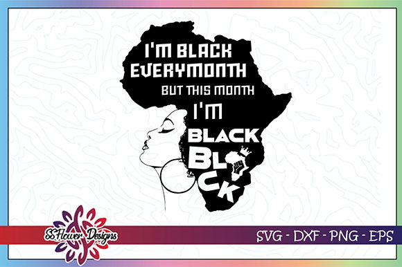 I M Black Every Month Black Woman Graphic By Ssflower Creative