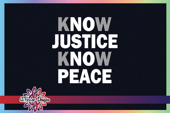 Download Free Know Justice Know Peace Graphic By Ssflower Creative Fabrica for Cricut Explore, Silhouette and other cutting machines.