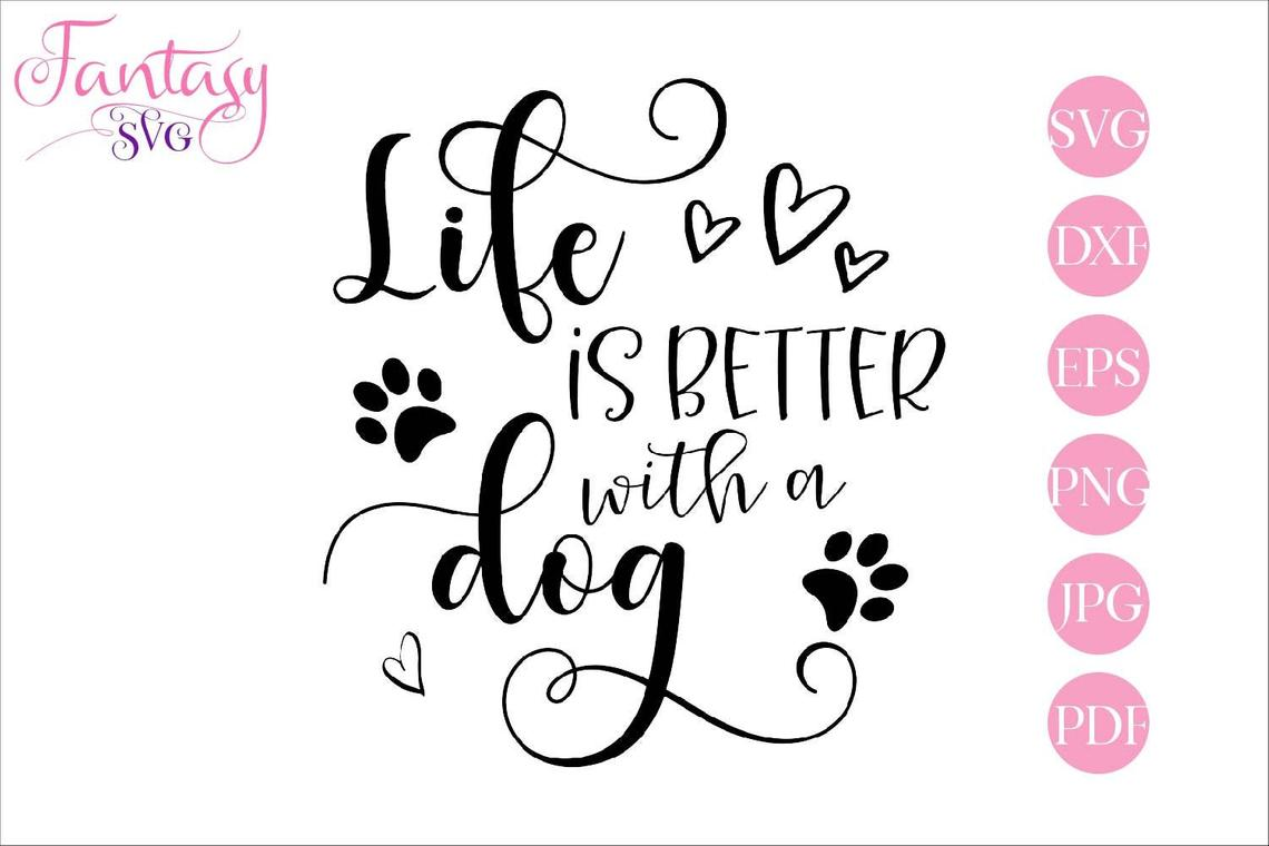 Download Free Life Is Better With A Dog Graphic By Fantasy Svg Creative Fabrica for Cricut Explore, Silhouette and other cutting machines.
