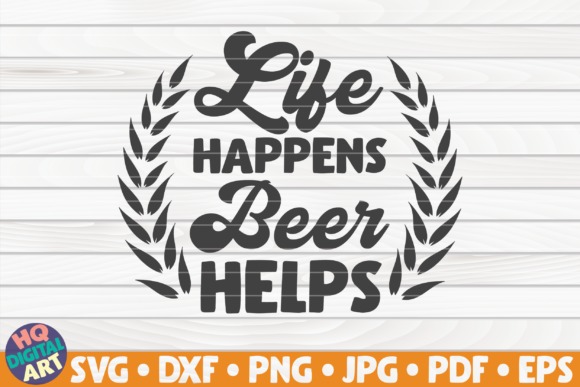 Download Free Life Happens Beer Helps Svg Beer Quote Graphic By Mihaibadea95 for Cricut Explore, Silhouette and other cutting machines.